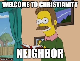 WELCOME TO CHRISTIANITY NEIGHBOR | made w/ Imgflip meme maker