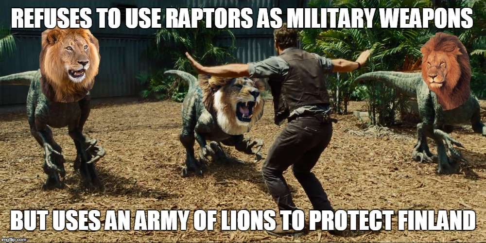 Pratt can't decide | REFUSES TO USE RAPTORS AS MILITARY WEAPONS BUT USES AN ARMY OF LIONS TO PROTECT FINLAND | image tagged in chris pratt,jurassic world,parks and rec | made w/ Imgflip meme maker