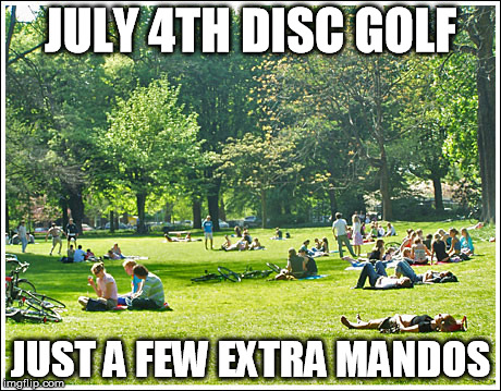 JULY 4TH DISC GOLF JUST A FEW EXTRA MANDOS | image tagged in discgolf | made w/ Imgflip meme maker