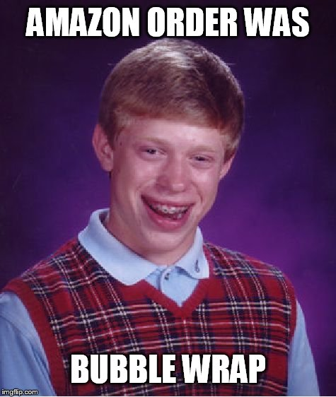 Bad Luck Brian Meme | AMAZON ORDER WAS BUBBLE WRAP | image tagged in memes,bad luck brian | made w/ Imgflip meme maker