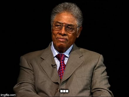 Thomas Sowell | ... | image tagged in thomas sowell | made w/ Imgflip meme maker