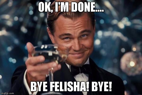 ntduu bye felisha imgflip,I M Done Meme