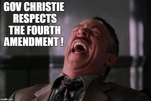 Stupid bitch | GOV CHRISTIE RESPECTS THE FOURTH AMENDMENT ! | image tagged in politics,memes,election 2016,road to whitehouse campaine,political | made w/ Imgflip meme maker