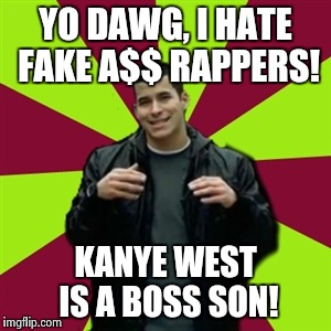 Contradictory Chris | YO DAWG, I HATE FAKE A$$ RAPPERS! KANYE WEST IS A BOSS SON! | image tagged in memes,contradictory chris | made w/ Imgflip meme maker