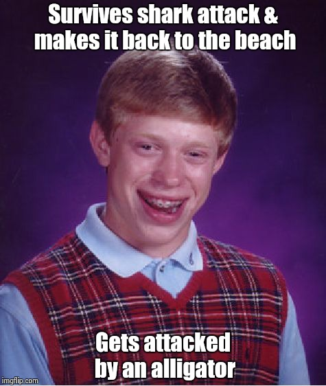 Bad Luck Brian Meme | Survives shark attack & makes it back to the beach Gets attacked by an alligator | image tagged in memes,bad luck brian | made w/ Imgflip meme maker