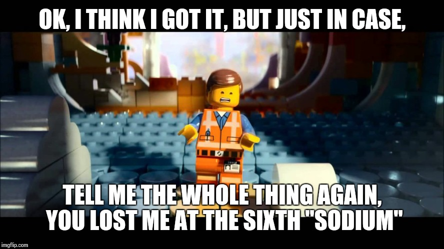 "Emmet Lego Movie | OK, I THINK I GOT IT, BUT JUST IN CASE, TELL ME THE WHOLE THING AGAIN, YOU LOST ME AT THE SIXTH ""SODIUM"" 