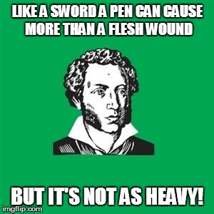 POETRY'S POWER! | LIKE A SWORD A PEN CAN CAUSE MORE THAN A FLESH WOUND BUT IT'S NOT AS HEAVY! | image tagged in typical poet man,poetry,social change,sudden change of heart | made w/ Imgflip meme maker