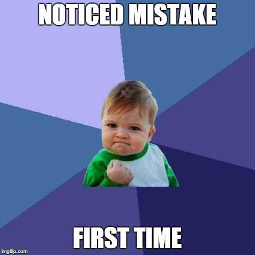 Success Kid Meme | NOTICED MISTAKE FIRST TIME | image tagged in memes,success kid | made w/ Imgflip meme maker