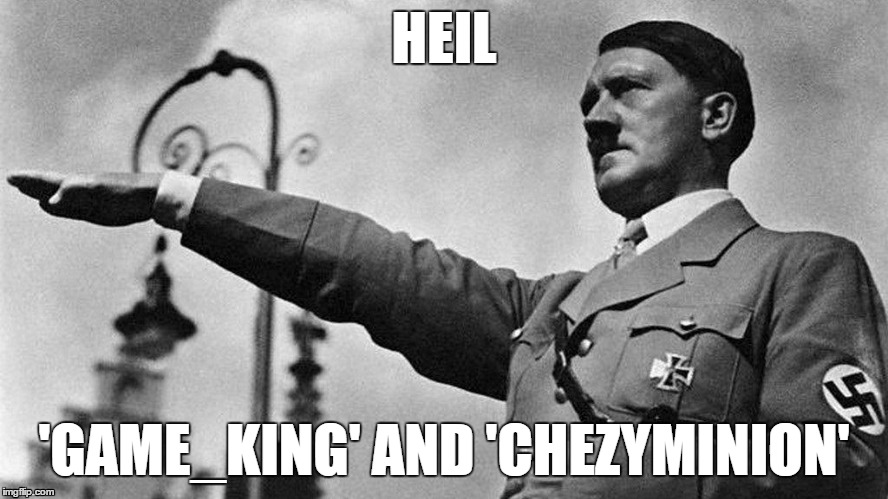 Heil Hitler | HEIL 'GAME_KING' AND 'CHEZYMINION' | image tagged in heil hitler | made w/ Imgflip meme maker