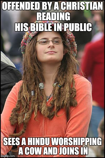College Liberal | OFFENDED BY A CHRISTIAN READING HIS BIBLE IN PUBLIC SEES A HINDU WORSHIPPING A COW AND JOINS IN | image tagged in memes,college liberal | made w/ Imgflip meme maker