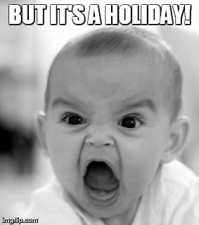 Angry Baby | BUT IT'S A HOLIDAY! | image tagged in memes,surgery,or | made w/ Imgflip meme maker