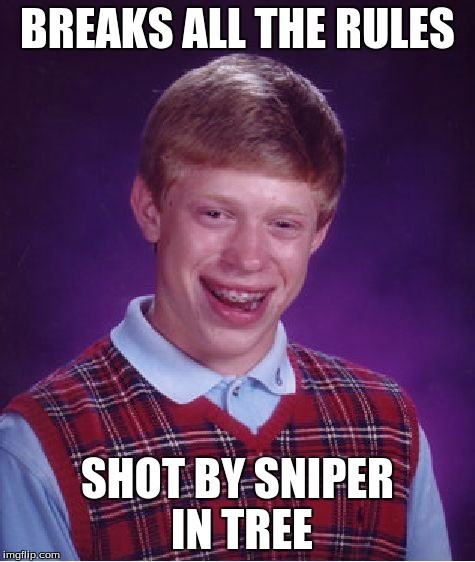 Bad Luck Brian Meme | BREAKS ALL THE RULES SHOT BY SNIPER IN TREE | image tagged in memes,bad luck brian | made w/ Imgflip meme maker