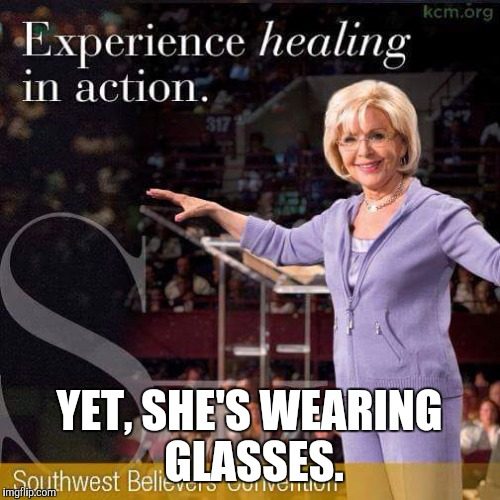 Healing, yet she wearing glasses | YET, SHE'S WEARING GLASSES. | image tagged in funny memes,feminist chick,comedy,false | made w/ Imgflip meme maker