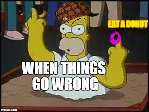 Hate You Homer | WHEN THINGS GO WRONG EAT A DONUT | image tagged in hate you homer,scumbag | made w/ Imgflip meme maker