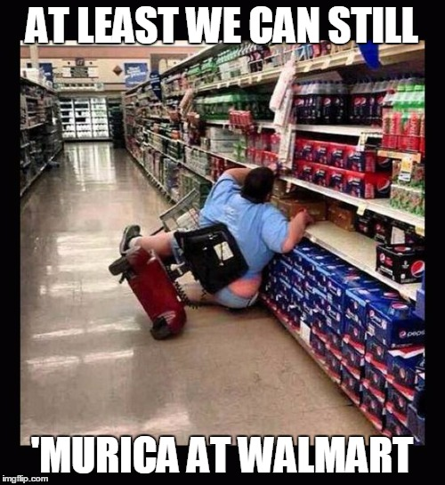 AT LEAST WE CAN STILL 'MURICA AT WALMART | made w/ Imgflip meme maker