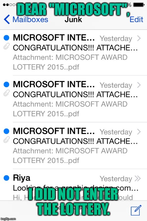 Ugh | DEAR ''MICROSOFT'', I DID NOT ENTER THE LOTTERY. | image tagged in microsoft,srsly | made w/ Imgflip meme maker