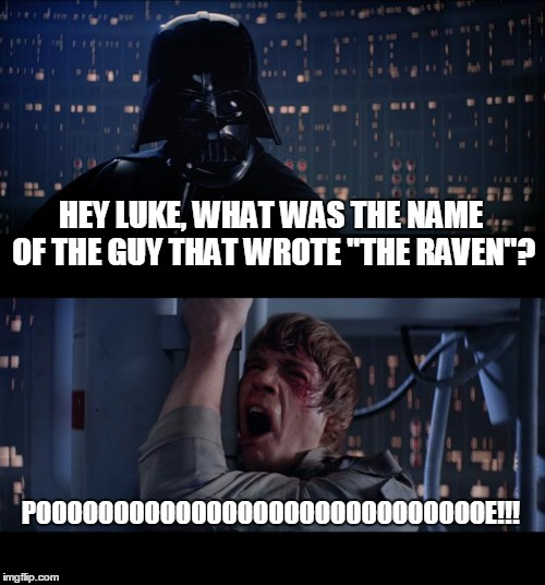 "Star Wars No Meme | HEY LUKE, WHAT WAS THE NAME OF THE GUY THAT WROTE ""THE RAVEN""? POOOOOOOOOOOOOOOOOOOOOOOOOOOOOE!!! 