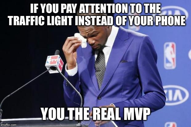You The Real MVP 2 | IF YOU PAY ATTENTION TO THE TRAFFIC LIGHT INSTEAD OF YOUR PHONE YOU THE REAL MVP | image tagged in memes,you the real mvp 2,AdviceAnimals | made w/ Imgflip meme maker