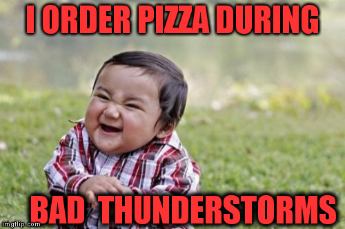 Evil Toddler Meme | I ORDER PIZZA DURING BAD  THUNDERSTORMS | image tagged in memes,evil toddler | made w/ Imgflip meme maker