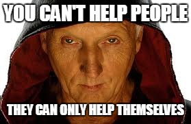 True words | YOU CAN'T HELP PEOPLE THEY CAN ONLY HELP THEMSELVES | image tagged in memes,saw fulla | made w/ Imgflip meme maker