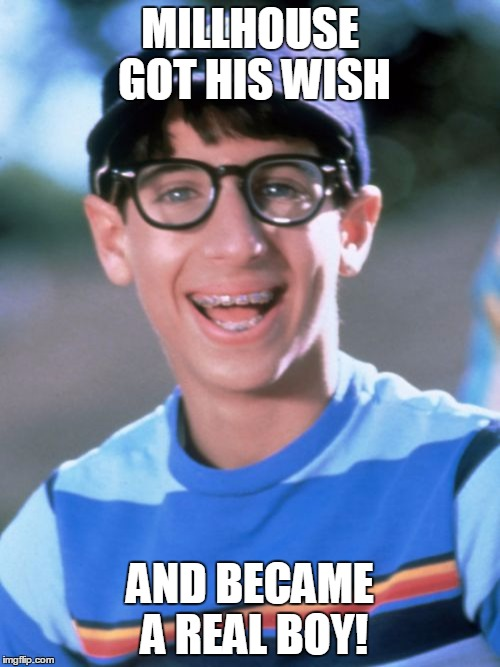 Paul Wonder Years | MILLHOUSE GOT HIS WISH AND BECAME A REAL BOY! | image tagged in memes,paul wonder years | made w/ Imgflip meme maker