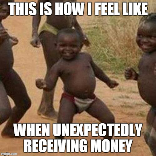 Third World Success Kid | THIS IS HOW I FEEL LIKE WHEN UNEXPECTEDLY RECEIVING MONEY | image tagged in memes,third world success kid | made w/ Imgflip meme maker
