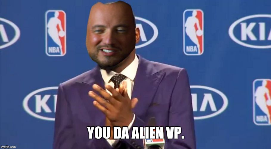 YOU DA ALIEN VP. | made w/ Imgflip meme maker