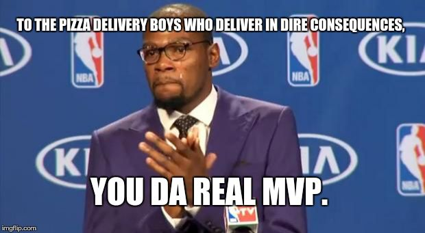 You The Real MVP Meme | TO THE PIZZA DELIVERY BOYS WHO DELIVER IN DIRE CONSEQUENCES, YOU DA REAL MVP. | image tagged in memes,you the real mvp | made w/ Imgflip meme maker
