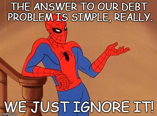 SHORTING OUR SCHOOLS | THE ANSWER TO OUR DEBT PROBLEM IS SIMPLE, REALLY. WE JUST IGNORE IT! | image tagged in spiderman debate,debt,spending,budget | made w/ Imgflip meme maker