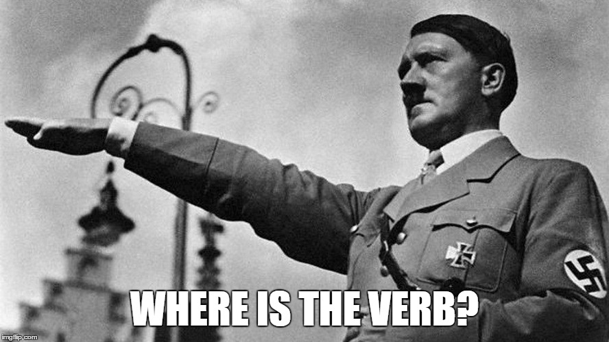 Heil Hitler | WHERE IS THE VERB? | image tagged in heil hitler | made w/ Imgflip meme maker