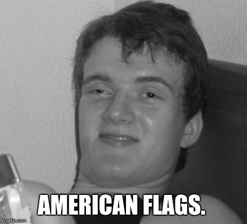 AMERICAN FLAGS. | made w/ Imgflip meme maker