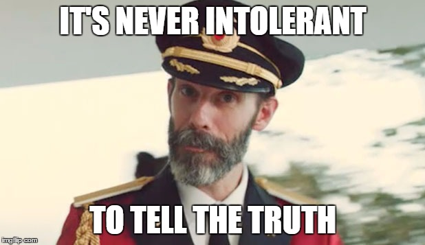 IT'S NEVER INTOLERANT TO TELL THE TRUTH | made w/ Imgflip meme maker