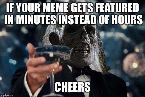 ill be waiting to cheer | IF YOUR MEME GETS FEATURED IN MINUTES INSTEAD OF HOURS CHEERS | image tagged in ill be waiting to cheer | made w/ Imgflip meme maker