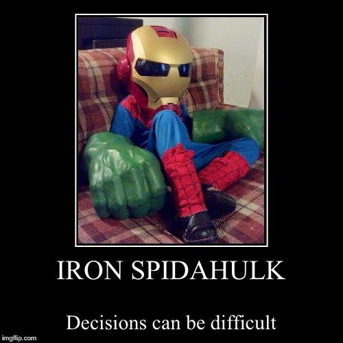 IRON SPIDAHULK | Decisions can be difficult | image tagged in funny,demotivationals | made w/ Imgflip demotivational maker