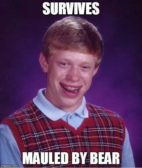 Bad Luck Brian Meme | SURVIVES MAULED BY BEAR | image tagged in memes,bad luck brian | made w/ Imgflip meme maker
