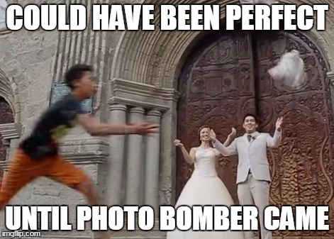 well....,this happened | COULD HAVE BEEN PERFECT UNTIL PHOTO BOMBER CAME | image tagged in wedding crashers | made w/ Imgflip meme maker