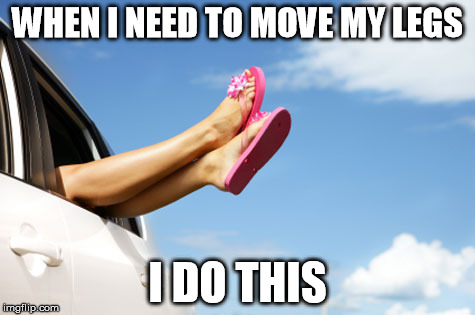 On Long Cars Rides.... | WHEN I NEED TO MOVE MY LEGS I DO THIS | image tagged in cars,long rides,moving,feet | made w/ Imgflip meme maker
