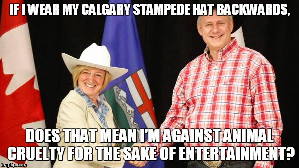 IF I WEAR MY CALGARY STAMPEDE HAT BACKWARDS, DOES THAT MEAN I'M AGAINST ANIMAL CRUELTY FOR THE SAKE OF ENTERTAINMENT? | image tagged in backwards stampede hat | made w/ Imgflip meme maker