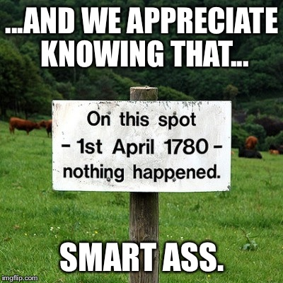 Then Why Did You Even Put This...Oh Fuuuuuck Youuuu. | ...AND WE APPRECIATE KNOWING THAT... SMART ASS. | image tagged in funny sign,history,stupid,nsfw | made w/ Imgflip meme maker