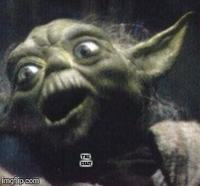 Yoda gon nutty | Y'ALL CRAZY | image tagged in yoda gon nutty | made w/ Imgflip meme maker