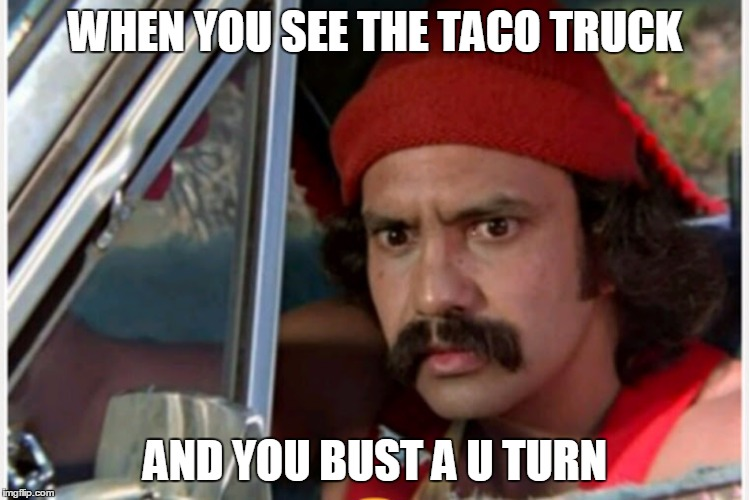 o71ze cheech and the taco truck imgflip