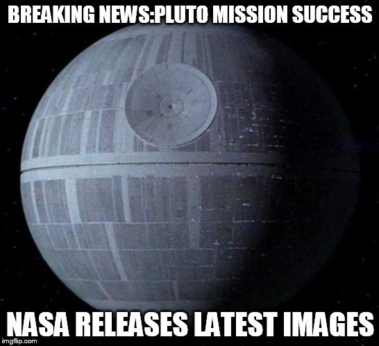 you never see Pluto and the Death Star in the same place at the same time..... | BREAKING NEWS:PLUTO MISSION SUCCESS NASA RELEASES LATEST IMAGES | image tagged in death star,pluto,nasa,conspiracy,meh | made w/ Imgflip meme maker