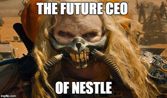 Nestle CEO | THE FUTURE CEO OF NESTLE | image tagged in ceo,nestle,mad max | made w/ Imgflip meme maker