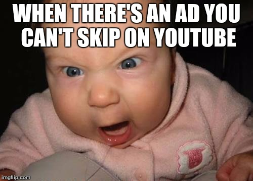 Evil Baby Meme | WHEN THERE'S AN AD YOU CAN'T SKIP ON YOUTUBE | image tagged in memes,evil baby | made w/ Imgflip meme maker