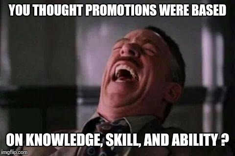 The Wonderful RAT RACE | YOU THOUGHT PROMOTIONS WERE BASED ON KNOWLEDGE, SKILL, AND ABILITY ? | image tagged in memes,laughing guy,scumbag boss | made w/ Imgflip meme maker