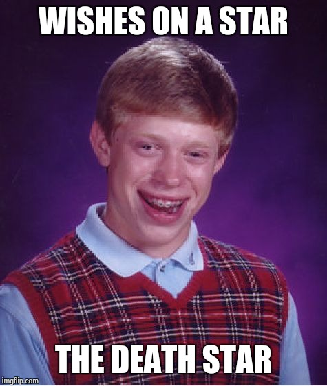 Bad Luck Brian Meme | WISHES ON A STAR THE DEATH STAR | image tagged in memes,bad luck brian | made w/ Imgflip meme maker