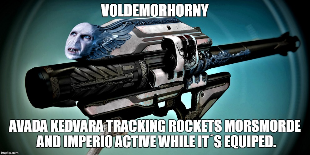 VOLDEMORHORNY AVADA KEDVARA TRACKING ROCKETSMORSMORDE AND IMPERIO ACTIVE WHILE IT´S EQUIPED. | image tagged in voldemorhorny,voldemort,harry potter,destiny,gjallarhorn,memes | made w/ Imgflip meme maker