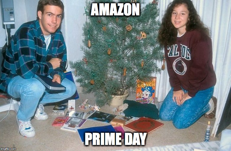 AMAZON PRIME DAY | image tagged in funny | made w/ Imgflip meme maker