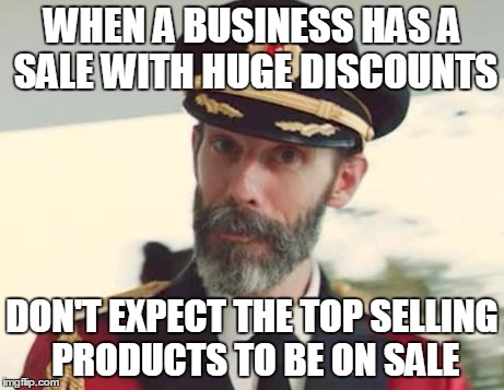 Captain Obvious | WHEN A BUSINESS HAS A SALE WITH HUGE DISCOUNTS DON'T EXPECT THE TOP SELLING PRODUCTS TO BE ON SALE | image tagged in captain obvious,AdviceAnimals | made w/ Imgflip meme maker