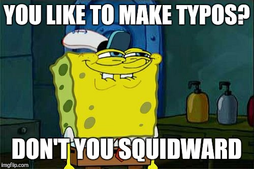 Don't You Squidward | YOU LIKE TO MAKE TYPOS? DON'T YOU SQUIDWARD | image tagged in memes,dont you squidward,spongebob,funny memes,spongebob squarepants,too much funny | made w/ Imgflip meme maker